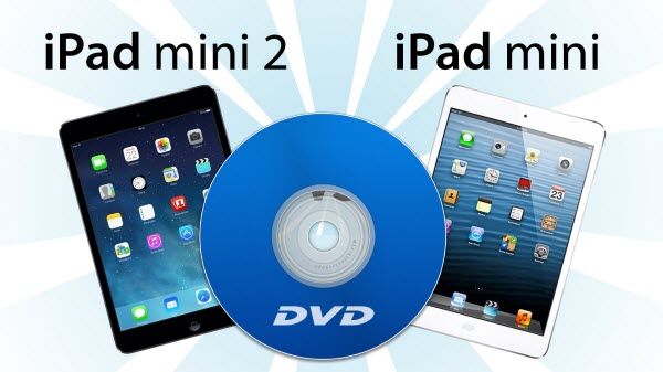 rip dvd to ipad mini ipad mini 2