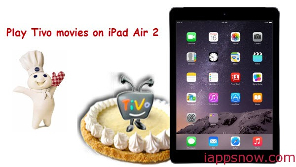 play TV shows in TiVo format on iPad Air 2