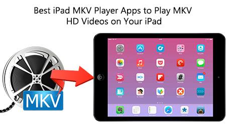 Top 5 Best MKV Players for iPad Pro/iPad Air 2/iPad Mini 4/3/2